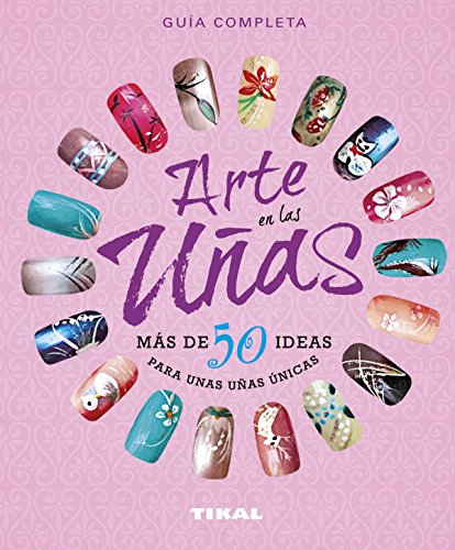 Arte en las uñas, más de 50 ideas para unas uñas únicas (Manos artesanas)