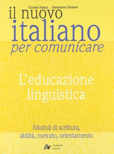 Il nuovo Italiano per comunicare. L'educazione linguistica. Per le Scuole superiori