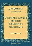 Colini Mac-Laurini Expositio Philosophiæ Newtonianæ (Classic Reprint)