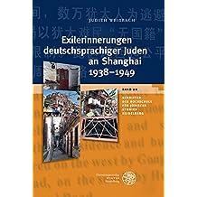 Exilerinnerungen deutschsprachiger Juden an Shanghai 1938–1949 (Schriften der Hochschule für Jüdische Studien Heidelberg)