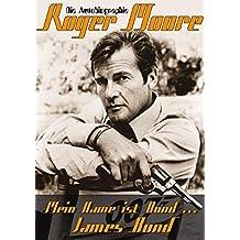 Mein Name ist Bond... James Bond: Die Autobiographie