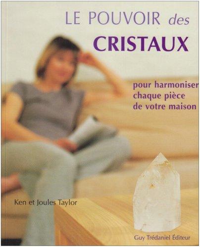 Le pouvoir des cristaux : Pour harmoniser chaque pice de votre maison