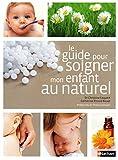 Le guide pour soigner mon enfant au naturel (GUIDES NATUREL) (French Edition)