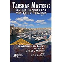 Tarsnap Mastery: Online Backups for the Truly Paranoid (IT Mastery) (Volume 6) by Michael W Lucas (2015-03-03)
