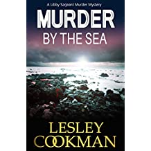 Murder by the Sea: An addictive cozy mystery novel set in the village of Steeple Martin (A Libby Sarjeant Murder Mystery Book 4)