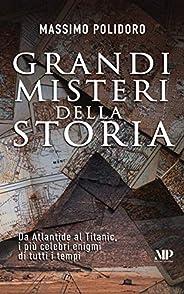 Grandi misteri della storia: Da Atlantide al Titanic, i più celebri enigmi di tutti i tempi (I libri di Massim