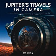 Jupiter's Travels in Camera: The photographic record of Ted Simon's celebrated round-the-world motorcycle journey by Ted Simon (2013) Hardcover