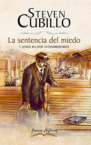 La sentencia del miedo y otros relatos extraordinarios par Steven Cubillo Montero