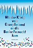 Wie der König vom Eiszapfenland an die Basler Fasnacht kam. Basler Bilderbuch