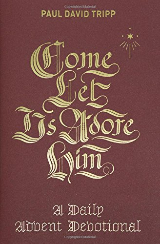 Come, Let Us Adore Him: A Daily Advent Devotional por Paul David Tripp