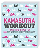 Kamasutra Workout: Train hard & have fun. 300 sinnliche Sexstellungen -