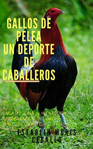 GALLOS DE PELEA : UN DEPORTE DE CABALLEROS de [MORÍS CEBALLO, ESTARLIN ]