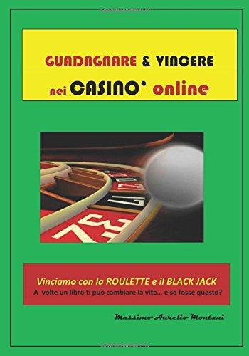 Guadagnare e Vincere nei casinò online: Vinciamo con la roulette e il black-jack