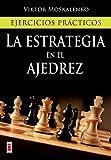 Estrategia en el ajedrez, la: Ejercicios prácticos (Escaques - Libros Ajedrez)