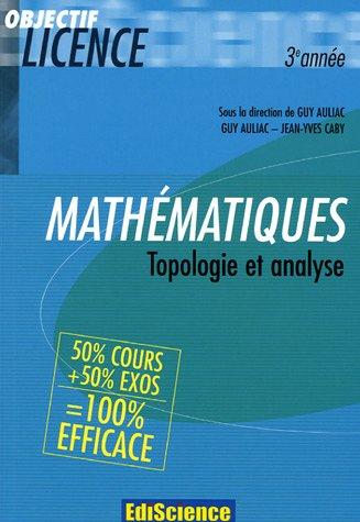 Mathématiques 3e Année : Topologie et analyse par Guy Auliac, Jean-Yves Caby