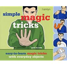 Simple Magic Tricks: Easy-To-Learn Magic Tricks With Everyday Objects (Hamlyn Reference S.)