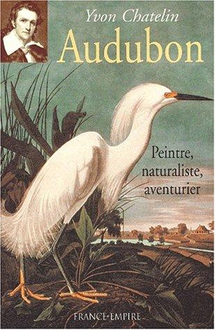 Audubon : peintre, naturaliste, aventurier