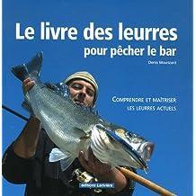 Le livre des leurres pour pêcher le bar : Comprendre et maîtriser les leurres actuels