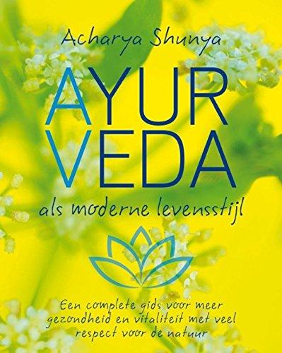 Ayurveda als moderne levensstijl: een complete gids voor meer gezondheid, minder ziekte en een leven vol vreugde en vitaliteit: een complete gids voor ... en vitaliteit met veel respect voor de natuur