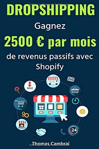 Dropshipping : Gagnez 2500 € par mois de revenus passifs avec Shopify