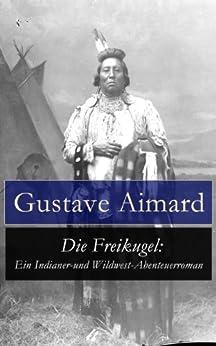 Die Freikugel: Ein Indianer-und Wildwest-Abenteuerroman