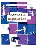 Le manuel du bipolaire (Les manuels de développement personnel) (French Edition)