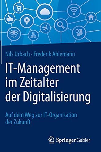 IT-Management im Zeitalter der Digitalisierung: Auf dem Weg zur IT-Organisation der Zukunft