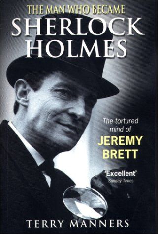 The Man Who Became Sherlock Holmes: The Tortured Mind of Jeremy Brett por Terry Manners