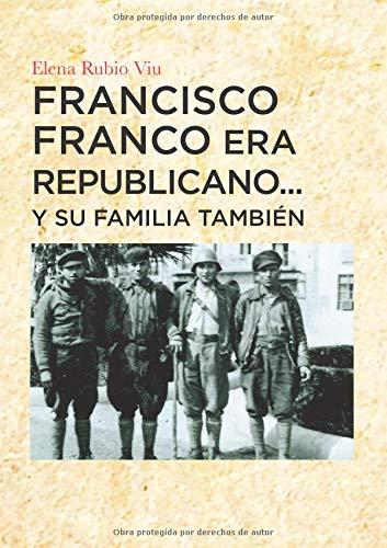 Franciso Franco era republicano... su familia también: