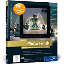 Photo Finish!: Perfekte Bilder mit Photoshop, Elements & Co. (Galileo Design)