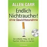 Endlich Nichtraucher!  - - ohne Gewichtszunahme -: Der einfache Weg, mit dem Rauchen Schluss zu machen