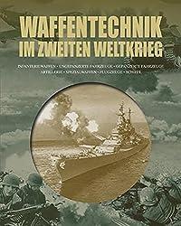 Waffentechnik im zweiten Weltkrieg: Infanteriewaffen, ungepanzerte Fahrzeuge, gepanzerte Fahrzeuge, Artillerie, Spezialwaffen, Flugzeuge, Schiffe