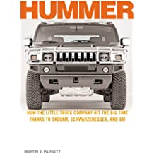 Hummer: How the Little Truck Company Hit the Big Time, Thanks to Saddam, Schwarzenegger and GM