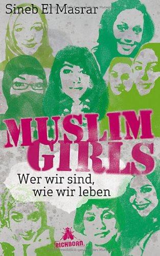 Muslim Girls: Wer wir sind, wie wir leben