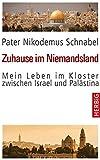 Zuhause im Niemandsland: Mein Leben im Kloster zwischen Israel und Palästina - Nikodemus Schnabel