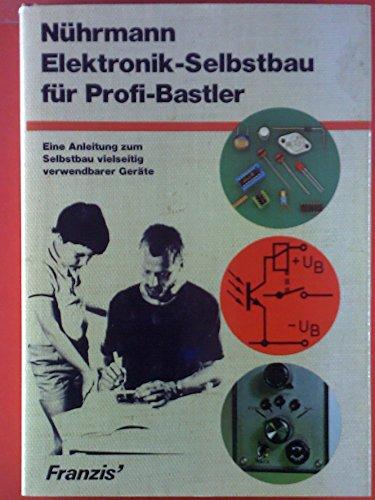 Elektronik-Selbstbau für Profi-Bastler. Eine Anleitung zum Selbstbau vielseitig verwendbarer Geräte.