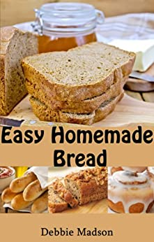 Easy Homemade Bread: 50 simple and delicious recipes (Bakery Cooking Series Book 2) (English Edition) par [Madson, Debbie]