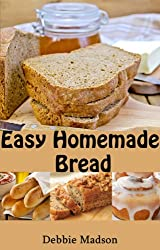 Easy Homemade Bread: 50 simple and delicious recipes (Bakery Cooking Series Book 2) (English Edition)