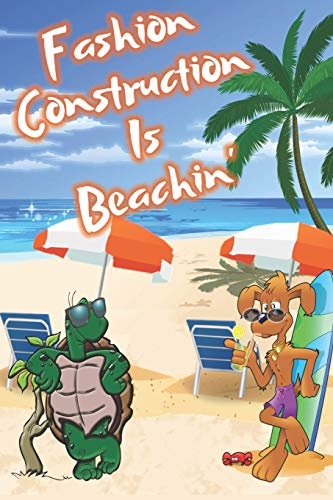 Fashion Construction Is Beachin': Beach Sand And Sun Themed Composition Notebook Journal for Students , Teachers , Home School and More. 120 pages 6' x 9' College Ruled White Paper