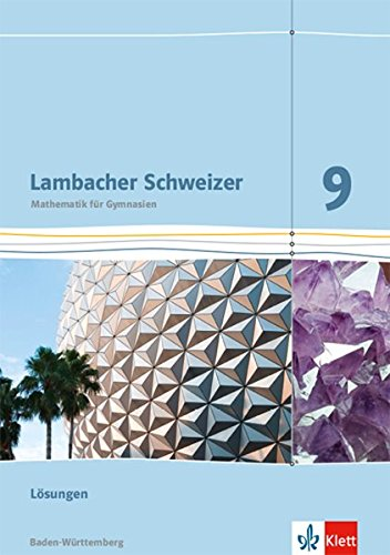 Lambacher Schweizer Mathematik 9. Ausgabe Baden-Württemberg: Lösungen Klasse 9 (Lambacher Schweizer. Ausgabe für Baden-Württemberg ab 2014)
