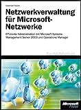 Netzwerkverwaltung mit Microsoft Systems Management Server 2003: LösungshandbuchzurSystemadministrationmitSMS2003,WindowsServer2003-ToolsundMOM2005 by Alexander: Fischer (2010-10-05)