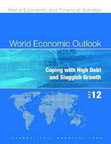 World Economic Outlook, October 2012: Coping with High Debt and Sluggish Growth by International Monetary Fund. Research Dept. (2012-10-08)