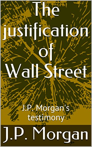 the-justification-of-wall-street-jp-morgans-testimony-english-edition
