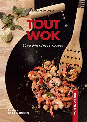 Tout wok : 30 recettes salées et sucrées