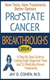 Prostate Cancer Breakthroughs 2014: New Tests, New Treatments, Better Options: A Step-by-Step Guide to Cutting-Edge Diagnostic Tests and 12 Medically-Proven Treatments (English Edition)