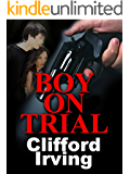 BOY ON TRIAL - A Legal Thriller (Clifford Irving's Legal Novels Book 4)