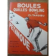 Boules Quilles-Bowling par Ch. Tardieu suivi du règlement officiel du jeu de la pétanque