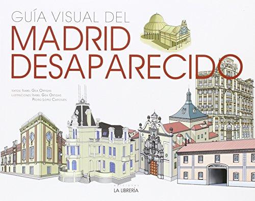 Guía Visual del Madrid Desaparecido por Isabel Gea Ortigas