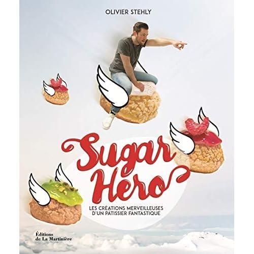 Sugar Hero. Les Créations merveilleuses d'un pâtis