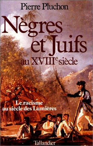 Nègres et Juifs au XVIIIème siècle : Le Racisme au siècle des Lumières par Pierre Pluchon